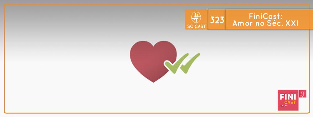#FiniCast: Amor no Séc. XXI (SciCast #323)