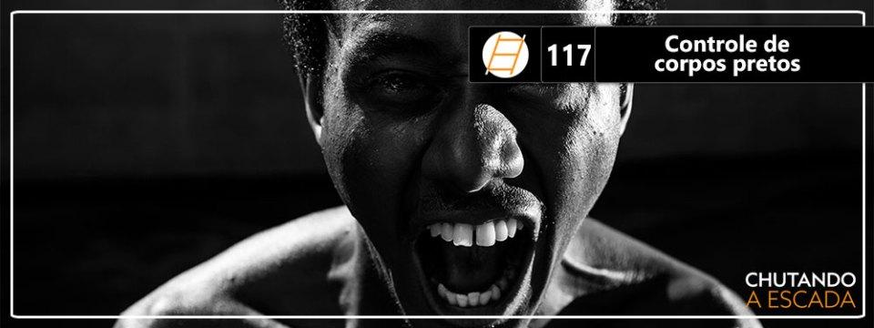 Chute 117 – Controle de corpos pretos, com Joel Luiz Costa