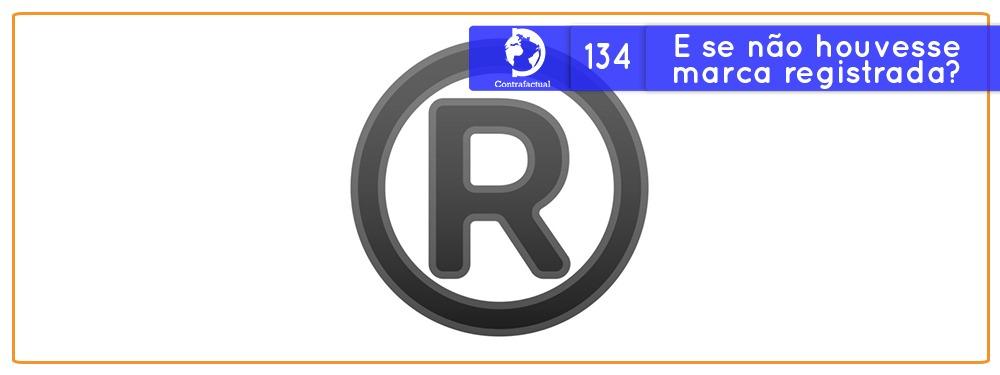 E se não houvesse marca registrada? (Contrafactual #134)