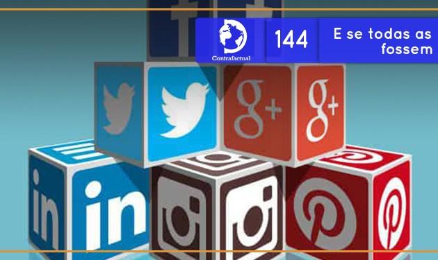 E se todas as Redes Sociais fossem pagas?  (Contrafactual #144)
