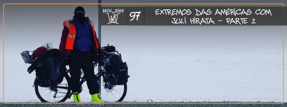 Beco da Bike #97: Extremos das Américas com Juli Hirata – Parte 2