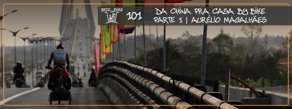 Beco da Bike #101: Da China para Casa by Bike | Aurélio Magalhães – Parte 1