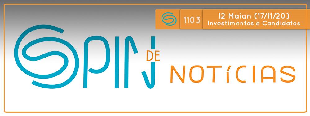 Como são os investimentos dos candidatos à prefeitura? – 12 Maian (Spin #1103 – 17/11/20)