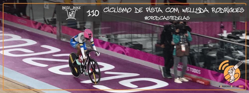 Beco da Bike #110: Ciclismo de pista com Wellyda Rodrigues – #OPodcastEDelas