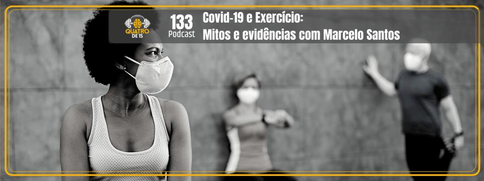 COVID-19 e Exercício: Mitos e Evidências com Marcelo Santos (Quatrode15 #133)