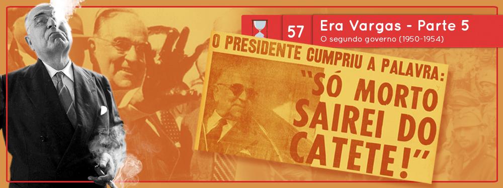 Fronteiras no Tempo #57 A Era Vargas parte 5: o segundo governo (1950-1954)