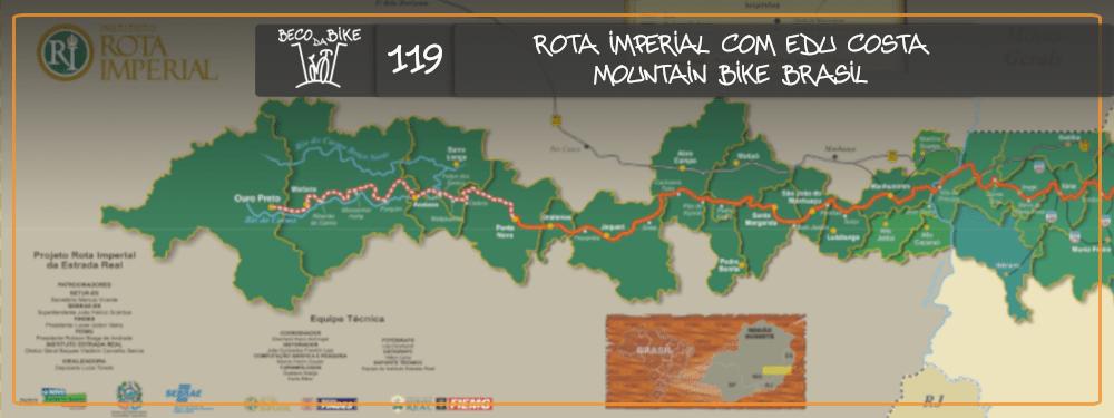 Beco da Bike #119:  Rota Imperial com Edu Costa – Mountain Bike Brasil