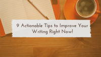 9 Actionable Tips to Improve Your Writing Right Now!