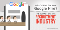 What's with the New Google Hire? The Impact On The Recruitment Industry