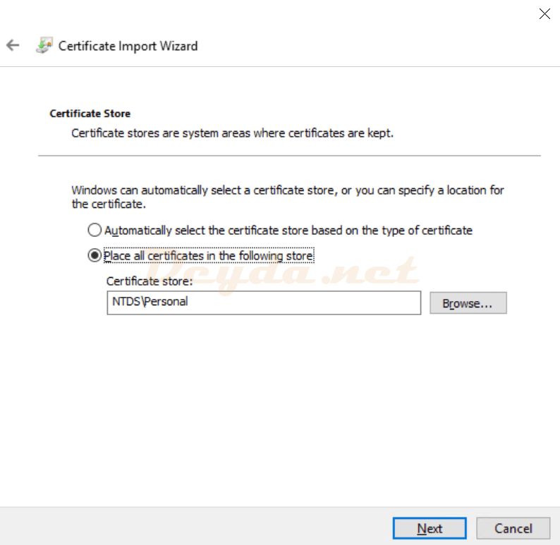 Certificate Import Wizard Certificate Store Place all certificates in the following store NTDS\Personal
