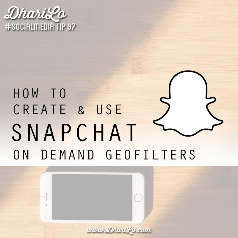 DhariLo Social Media Marketing Tip 97 - Snapchat On Demand Geofilter