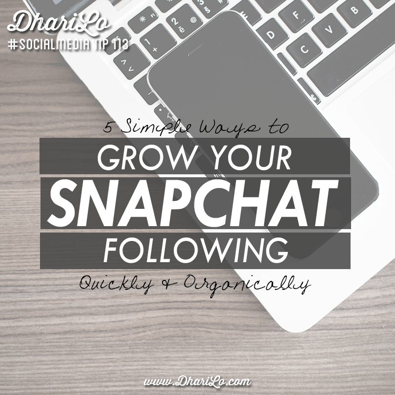DhariLo Social Media Marketing Tip 113 - 5 Ways to Quickly and Organically Grow Your Snapchat Following