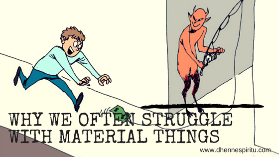 Why We Often Struggle With Material Things