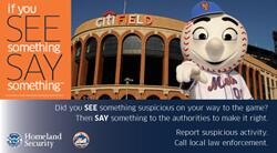 If you SEE something SAY something. Did you see something suspicious on your way to the game?  Then say something to the authorities to make it right. Report suspicious activity. Call local law enforcement.