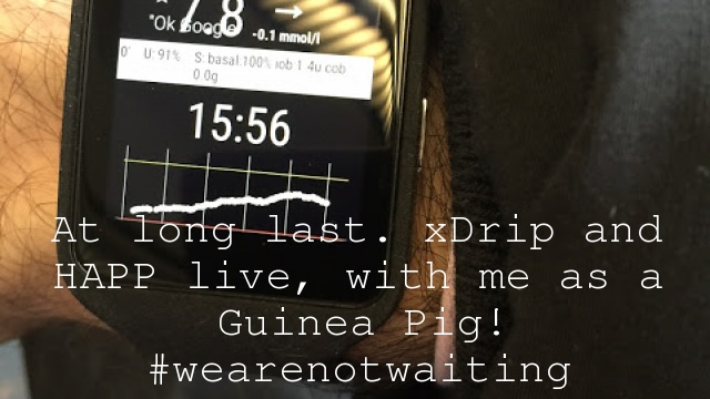At long last. xDrip and HAPP live, with me as a Guinea Pig! #wearenotwaiting