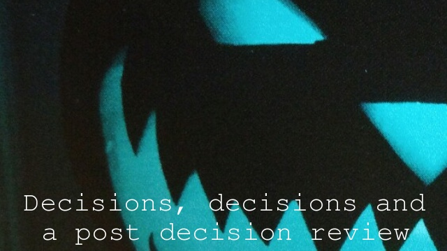 Decisions, decisions and a post decision review