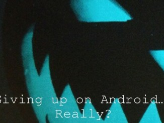 Giving up on Android…? Really?