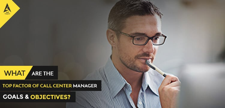 What Are The Top Factor Of Call Center Manager Goals & Objectives?