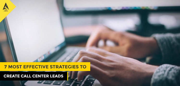 7 Most Effective Strategies to Create Call Center Leads