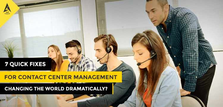 7 Quick Fixes for Contact Center Management That Are A Lot Brilliant