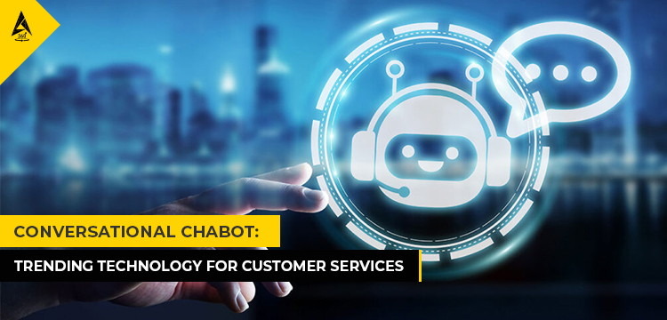 Conversational Chabot: Trending Technology For Customer Services