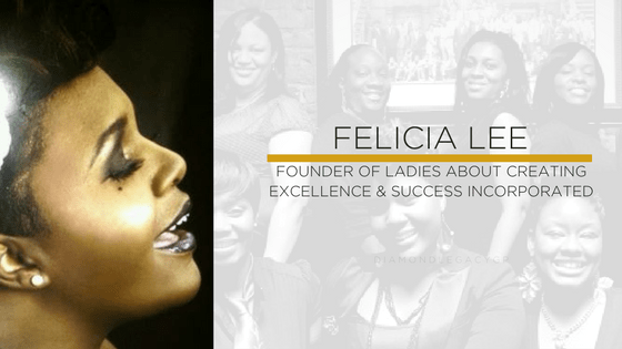 Ms. Felicia Lee founder of L.A.C.E.S Inc Ladies about Creating Excellence & Success Incorporated