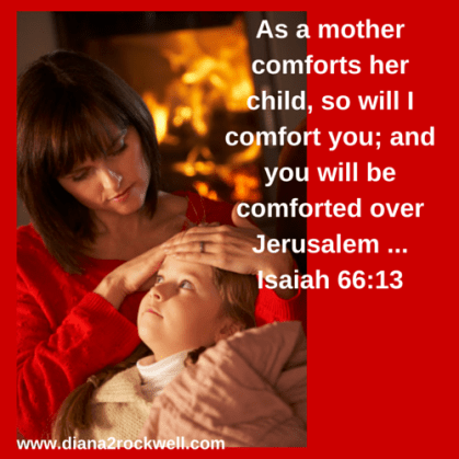 As a mother comforts her child, so will