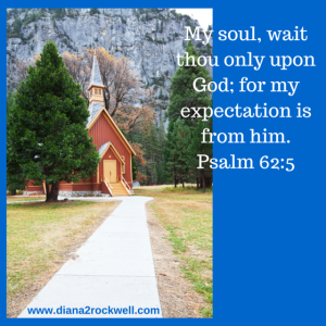 My soul, wait thou only upon God; for my
