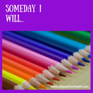 Someday I will...