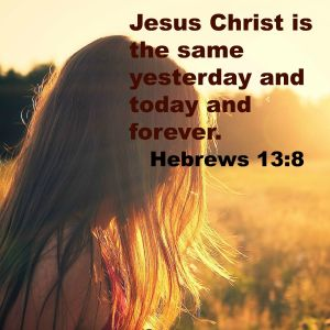 Jesus is the same yesterday