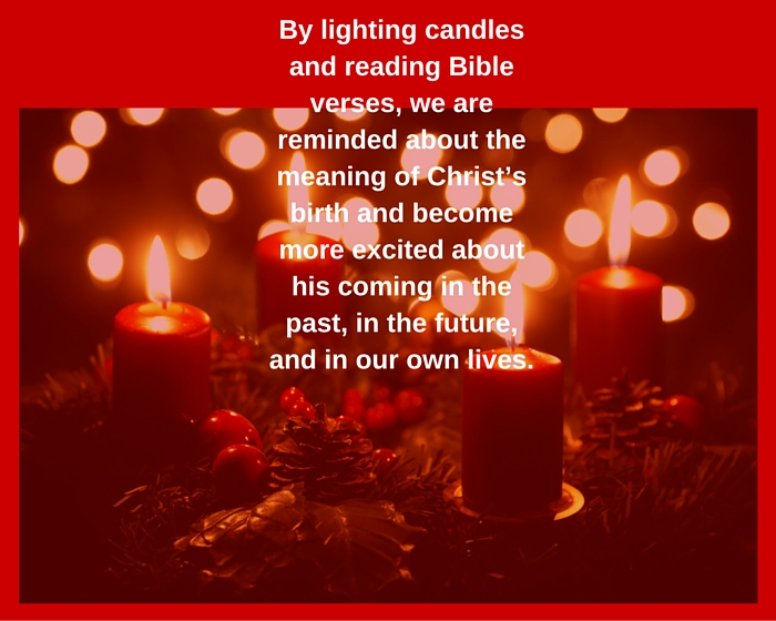 By lighting candles and reading Bible verses, we are reminded about the meaning of Christ's birth and become more excited about his coming in the past, in the future, and in our own lives.