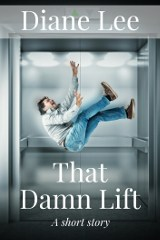 That Damn Lift - a short story by Diane Lee about an office bully