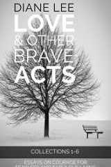 Collections 1-6: Love & Other Brave Acts Book Anthology