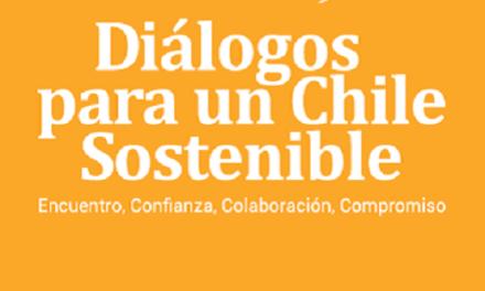 """""""Diálogos para un Chile Sostenible"""" invita a reflexionar el país que queremos"""