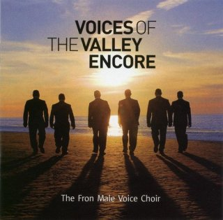 The Fron Male Voice Choir – Voices Of The Valley: Encore (2007)