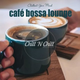 Cafe Bossa Lounge: Chillout Your Mind (2020)