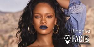 25 fatos sobre Rihanna que você não sabia até agora