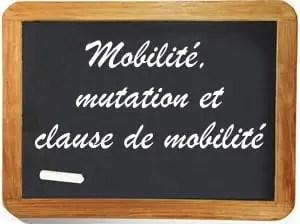 Mobilité, clause de mobilité et mutation