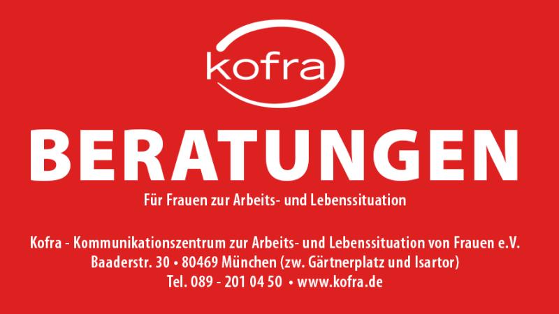 Beratungen für Frauen zur Arbeits- und Lebenssituation. Kofra, Baaderstr.30, 80469 München.
