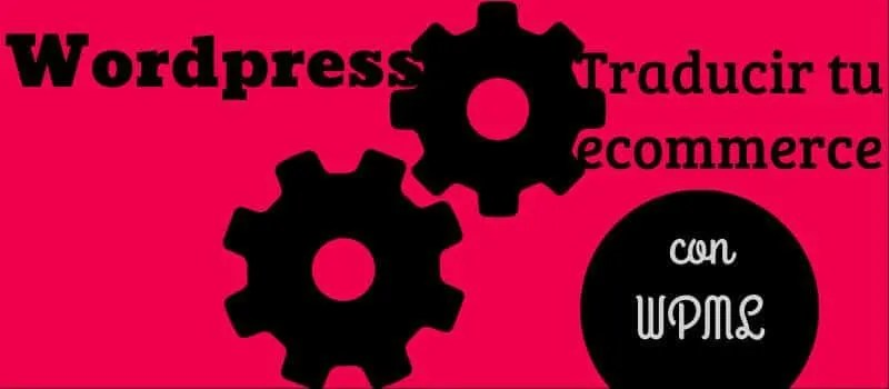 Traducir productos ecommerce Wordpress con WPML