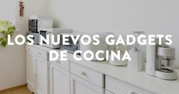 Gadgets que irrumpen en la cocina para quedarse