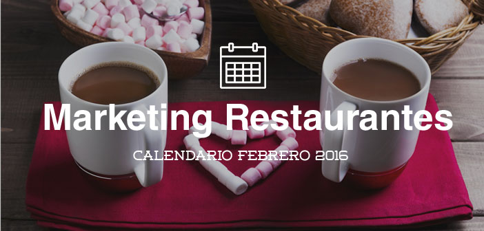 Febrero 2016- Calendario de acciones de marketing para restaurantes