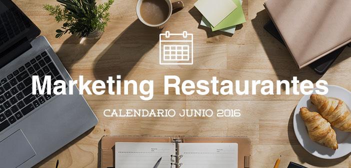 Junio de 2016: calendario de acciones de marketing para restaurantes