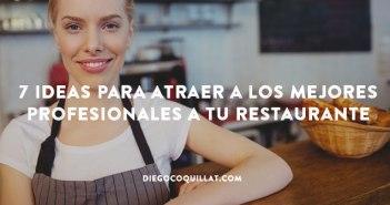7 ideas para atraer a los mejores profesionales a tu restaurante