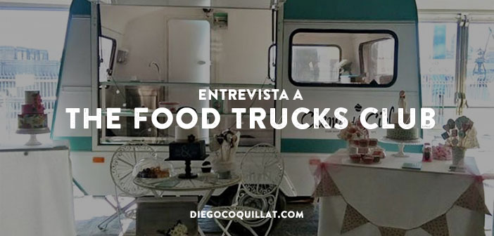 Entrevista a The Food Trucks Club, comida callejera y gourmet sobre ruedas