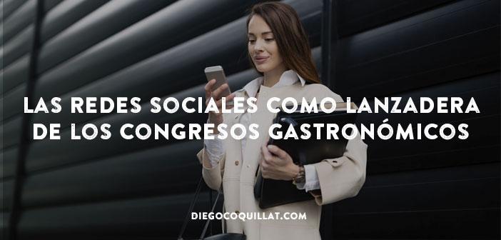 Las redes sociales como lanzadera de los congresos gastronómicos