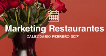 Febrero de 2017: Calendario de Acciones de Marketing para Restaurantes