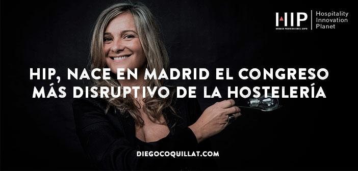 HIP, nace en Madrid el congreso más disruptivo de la hostelería