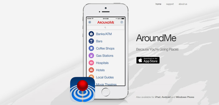 AroundMe permet rechercher et localiser les restaurants, banques, les stations d'essence et de bars à proximité, ainsi que la réservation d'un hôtel ou voir l'undercard des cinémas les plus proches.