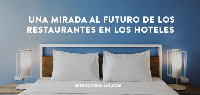 Una mirada al futuro de los restaurantes en los hoteles